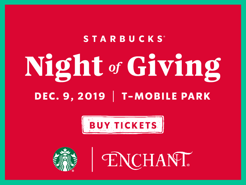 Starbucks Night of Giving, Dec 9., 2019 | T-Mobile Park, Buy Tickets | Starbucks logo and Enchant logo